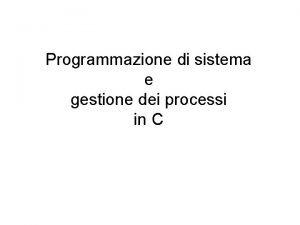 Programmazione di sistema e gestione dei processi in
