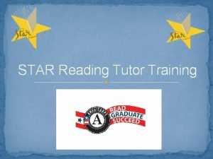 STAR Reading Tutor Training Welcome Welcome and thank