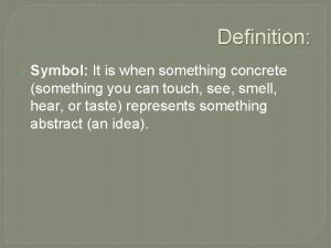 Definition Symbol It is when something concrete something