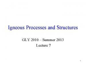 Igneous Processes and Structures GLY 2010 Summer 2013