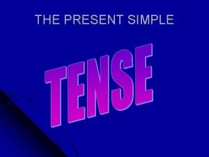THE PRESENT SIMPLE Tense Present Tense Past tense