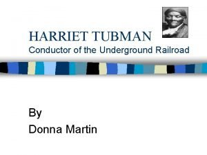 HARRIET TUBMAN Conductor of the Underground Railroad By
