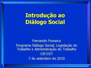 Introduo ao Dilogo Social Fernando Fonseca Programa Dilogo