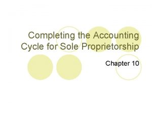 Completing the Accounting Cycle for Sole Proprietorship Chapter