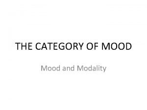 THE CATEGORY OF MOOD Mood and Modality reasons