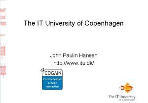 The IT University of Copenhagen John Paulin Hansen
