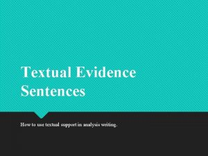 Textual Evidence Sentences How to use textual support