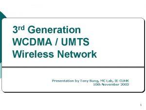 3 rd Generation WCDMA UMTS Wireless Network Presentation