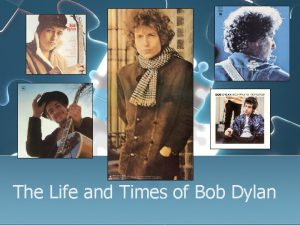 The Life and Times of Bob Dylan Dont