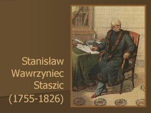 Stanisaw Wawrzyniec Staszic 1755 1826 Mocno przekonany bdc