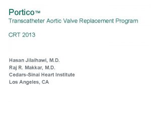Portico Transcatheter Aortic Valve Replacement Program CRT 2013