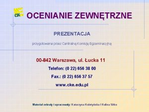 OCENIANIE ZEWNTRZNE PREZENTACJA przygotowana przez Centraln Komisj Egzaminacyjn