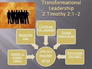 Transformational Leadership 2 Timothy 2 1 2 Challenge