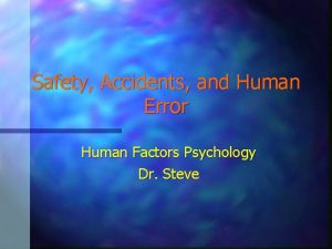 Safety Accidents and Human Error Human Factors Psychology