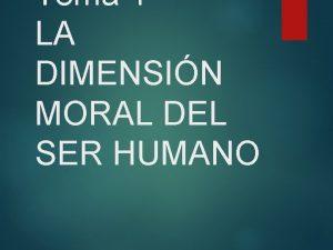 Tema 1 LA DIMENSIN MORAL DEL SER HUMANO