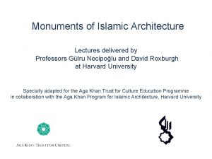 Monuments of Islamic Architecture Lectures delivered by Professors