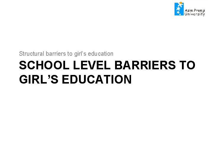 Structural barriers to girls education SCHOOL LEVEL BARRIERS