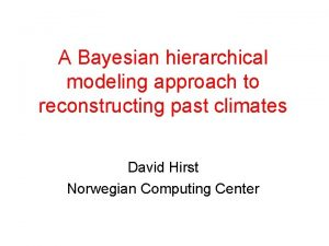 A Bayesian hierarchical modeling approach to reconstructing past