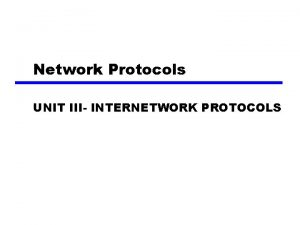 Network Protocols UNIT III INTERNETWORK PROTOCOLS Routing Protocols
