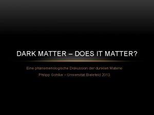 DARK MATTER DOES IT MATTER Eine phnomenologische Diskussion