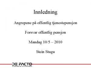 Innledning Angrepene p offentlig tjenestepensjon Forsvar offentlig pensjon