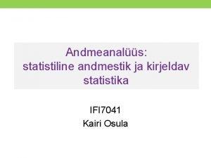 Andmeanals statistiline andmestik ja kirjeldav statistika IFI 7041