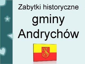 Zabytki historyczne gminy Andrychw 1 Pooenie Gmina Andrychw