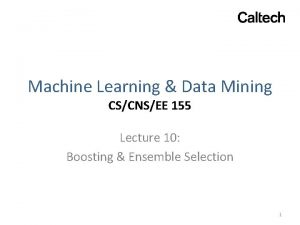 Machine Learning Data Mining CSCNSEE 155 Lecture 10
