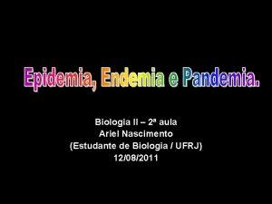 Biologia II 2 aula Ariel Nascimento Estudante de