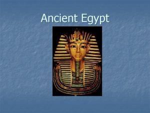 Ancient Egypt Egypt Core n Establishing a civilization