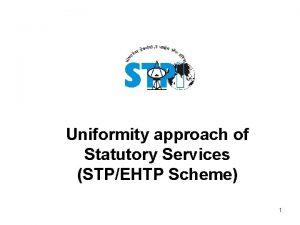 Uniformity approach of Statutory Services STPEHTP Scheme 1