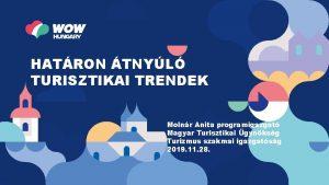 HATRON TNYL TURISZTIKAI TRENDEK Molnr Anita programigazgat Magyar