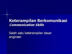 Keterampilan Berkomunikasi Communication Skills Salah satu keterampilan dasar