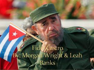 Morgan Wright Leah Banks Fidel Castro By Morgan