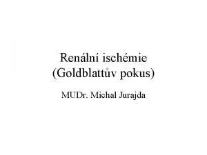 Renln ischmie Goldblattv pokus MUDr Michal Jurajda Krevn
