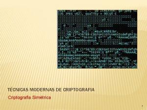 TCNICAS MODERNAS DE CRIPTOGRAFIA Criptografia Simtrica 1 CRIPTOGRAFIA