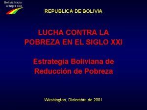 Bolivia hacia el Siglo XXI REPUBLICA DE BOLIVIA