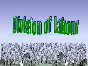 Definition Division of labour or specialisation takes place