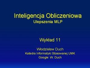Inteligencja Obliczeniowa Ulepszenia MLP Wykad 11 Wodzisaw Duch