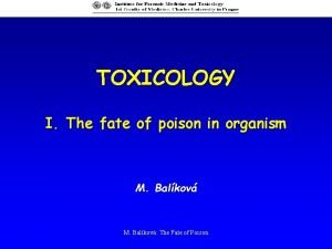 TOXICOLOGY I The fate of poison in organism