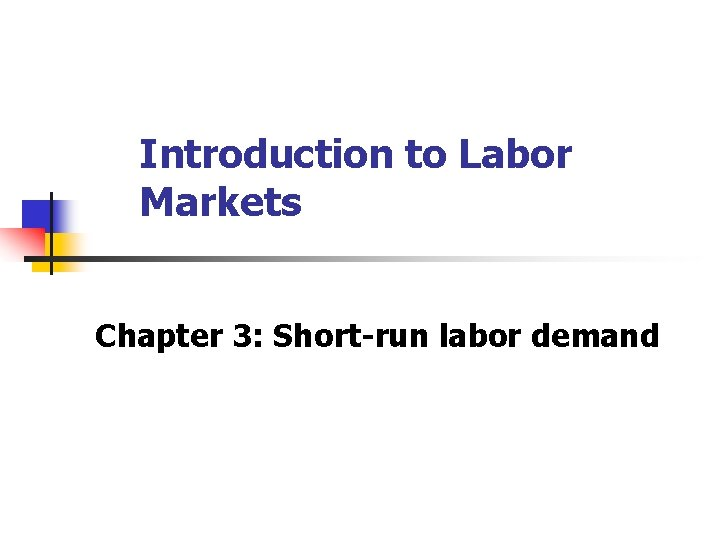Introduction to Labor Markets Chapter 3 Shortrun labor