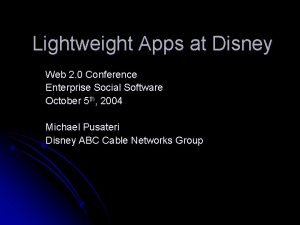 Lightweight Apps at Disney Web 2 0 Conference