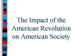 The Impact of the American Revolution on American