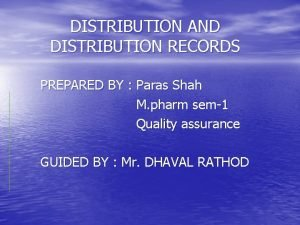DISTRIBUTION AND DISTRIBUTION RECORDS PREPARED BY Paras Shah