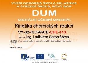 Kinetika chemickch reakc VY32 INOVACECHE113 AUTOR Ing Ladislava