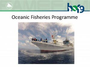 Oceanic Fisheries Programme Oceanic Fisheries Programme OFP Goal
