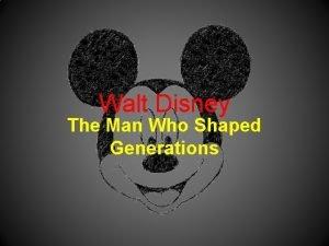 Walt Disney The Man Who Shaped Generations The