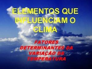 ELEMENTOS QUE INFLUENCIAM O CLIMA FATORES DETERMINANTES DA