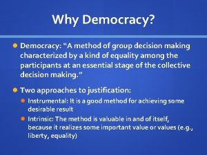 Why Democracy Democracy A method of group decision
