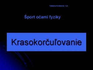 Tatiana Krikov 1 D port oami fyziky Krasokoruovanie
